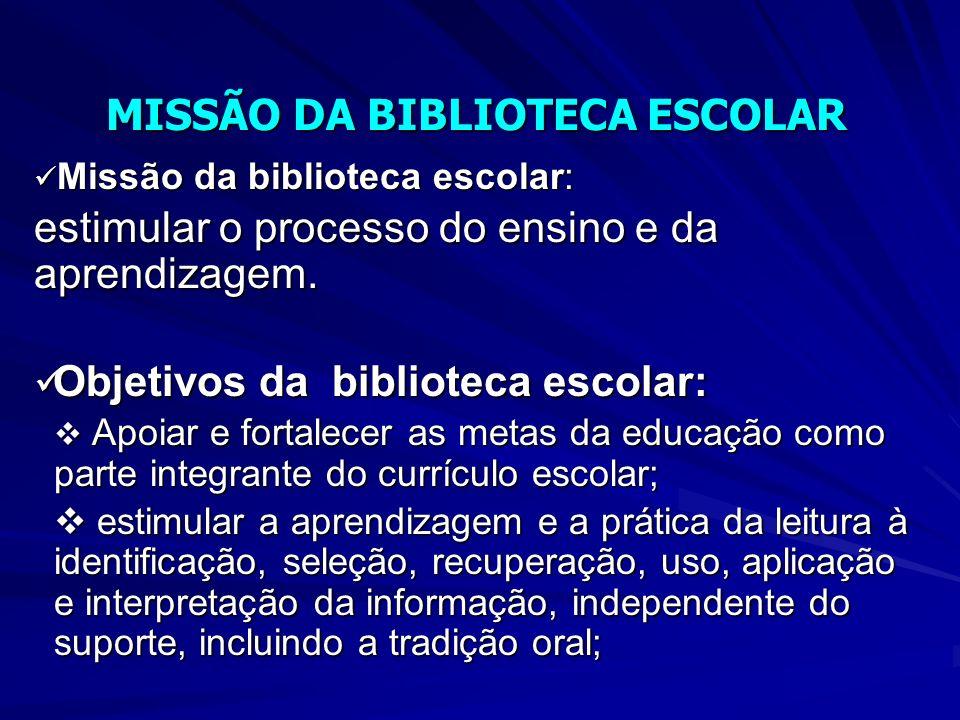 Missão da biblioteca escolar: Missão da biblioteca escolar: estimular o processo do ensino e da aprendizagem.