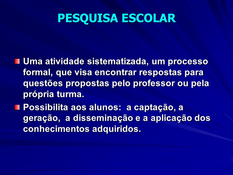 Uma atividade sistematizada, um processo formal, que visa encontrar respostas para questões propostas pelo professor ou pela própria turma.