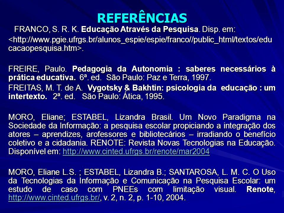 REFERÊNCIAS FRANCO, S. R. K. Educação Através da Pesquisa.