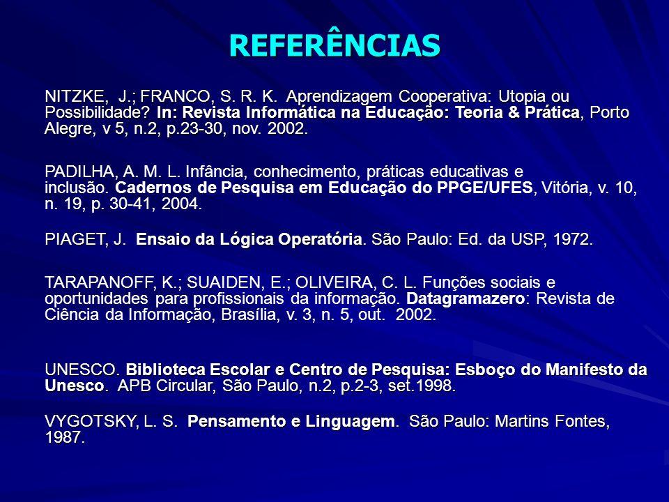 REFERÊNCIAS NITZKE, J.; FRANCO, S. R. K. Aprendizagem Cooperativa: Utopia ou Possibilidade.