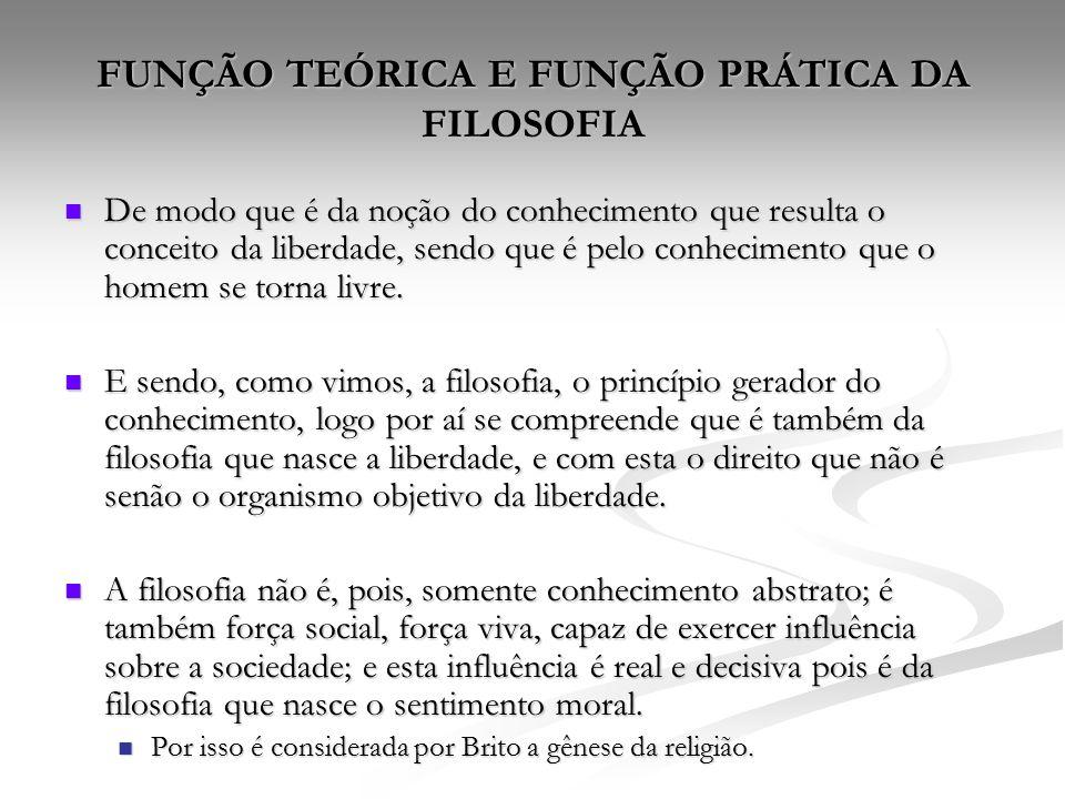 FUNÇÃO TEÓRICA E FUNÇÃO PRÁTICA DA FILOSOFIA De modo que é da noção do conhecimento que resulta o conceito da liberdade, sendo que é pelo conhecimento que o homem se torna livre.