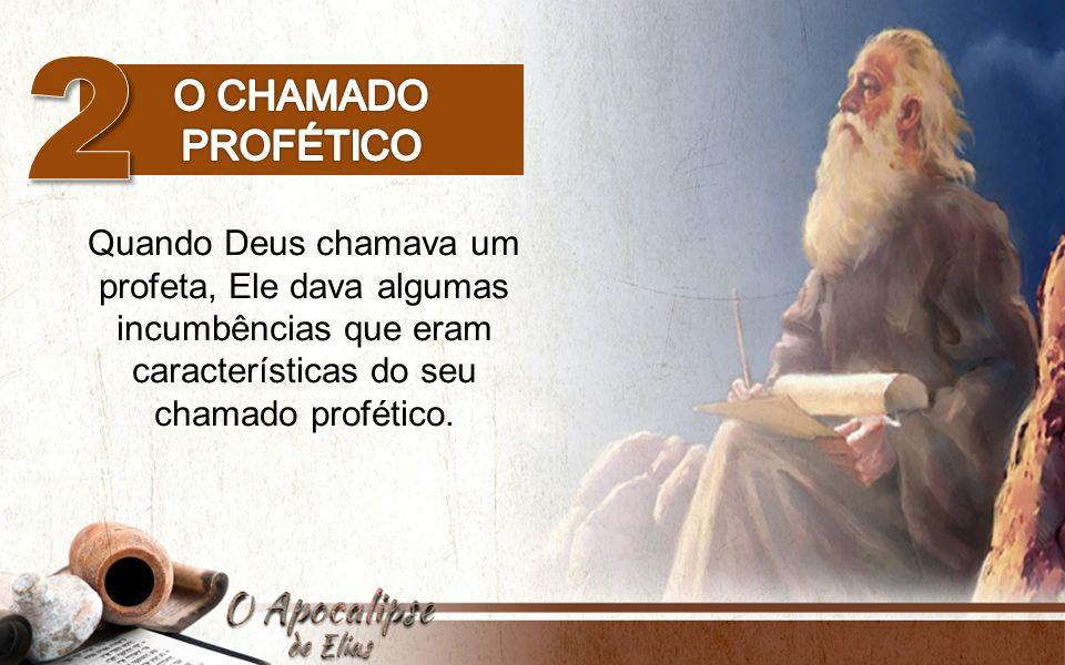 Quando Deus chamava um profeta, Ele dava algumas incumbências que eram características do seu chamado profético.