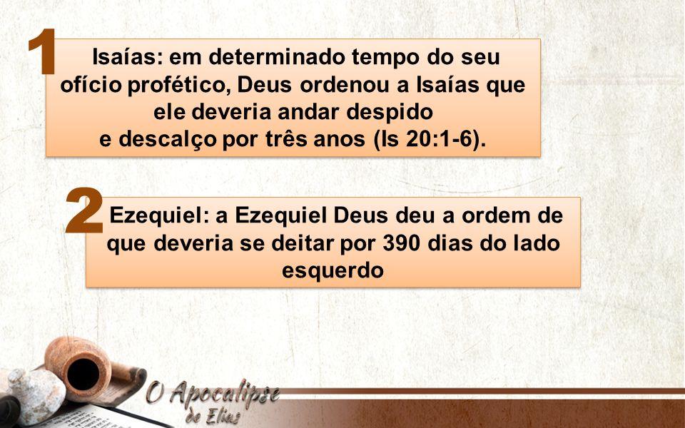 Isaías: em determinado tempo do seu ofício profético, Deus ordenou a Isaías que ele deveria andar despido e descalço por três anos (Is 20:1-6). Isaías