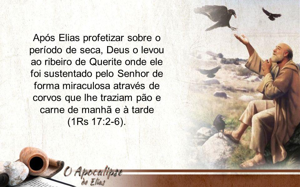 Após Elias profetizar sobre o período de seca, Deus o levou ao ribeiro de Querite onde ele foi sustentado pelo Senhor de forma miraculosa através de c