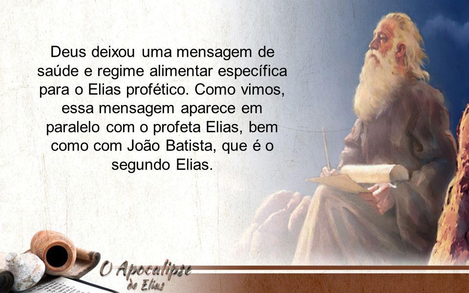 Deus deixou uma mensagem de saúde e regime alimentar específica para o Elias profético. Como vimos, essa mensagem aparece em paralelo com o profeta El