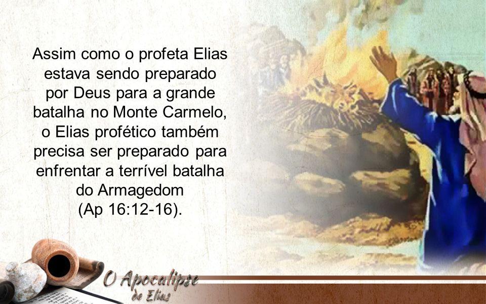 Assim como o profeta Elias estava sendo preparado por Deus para a grande batalha no Monte Carmelo, o Elias profético também precisa ser preparado para