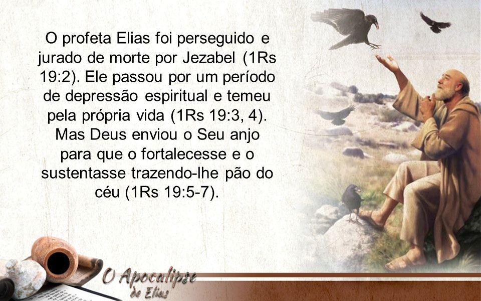 O profeta Elias foi perseguido e jurado de morte por Jezabel (1Rs 19:2). Ele passou por um período de depressão espiritual e temeu pela própria vida (