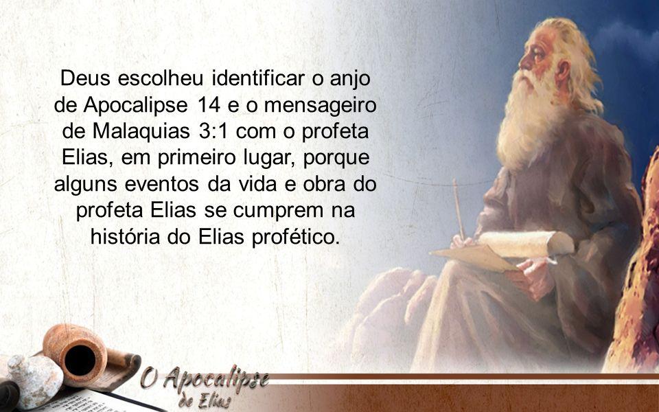 Deus escolheu identificar o anjo de Apocalipse 14 e o mensageiro de Malaquias 3:1 com o profeta Elias, em primeiro lugar, porque alguns eventos da vid