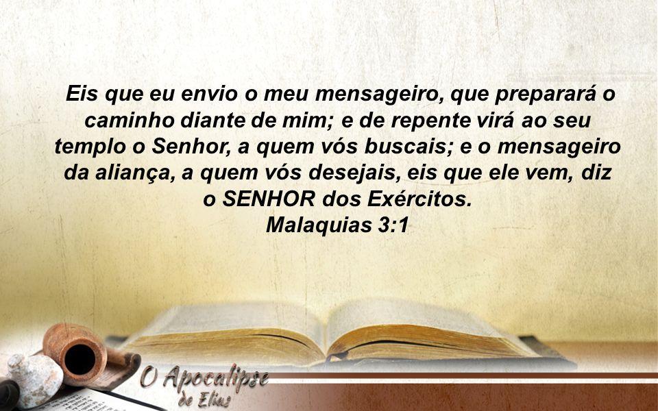 Eis que eu envio o meu mensageiro, que preparará o caminho diante de mim; e de repente virá ao seu templo o Senhor, a quem vós buscais; e o mensageiro