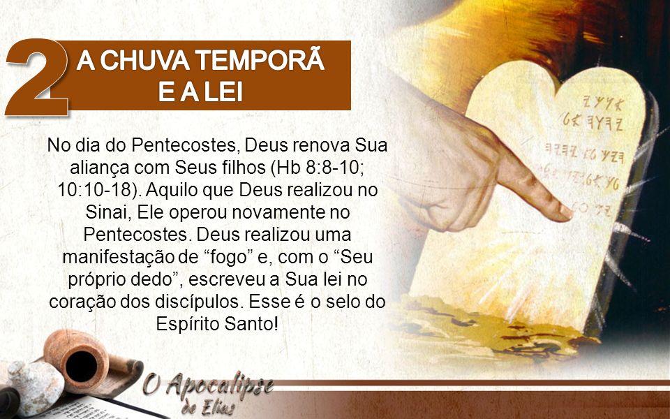 No dia do Pentecostes, Deus renova Sua aliança com Seus filhos (Hb 8:8-10; 10:10-18).