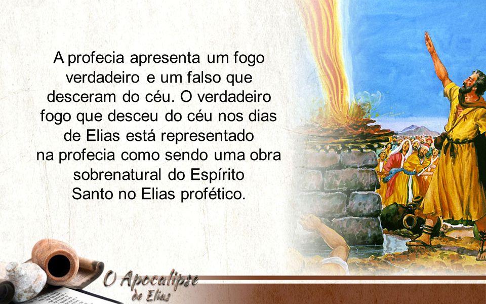 A profecia apresenta um fogo verdadeiro e um falso que desceram do céu.