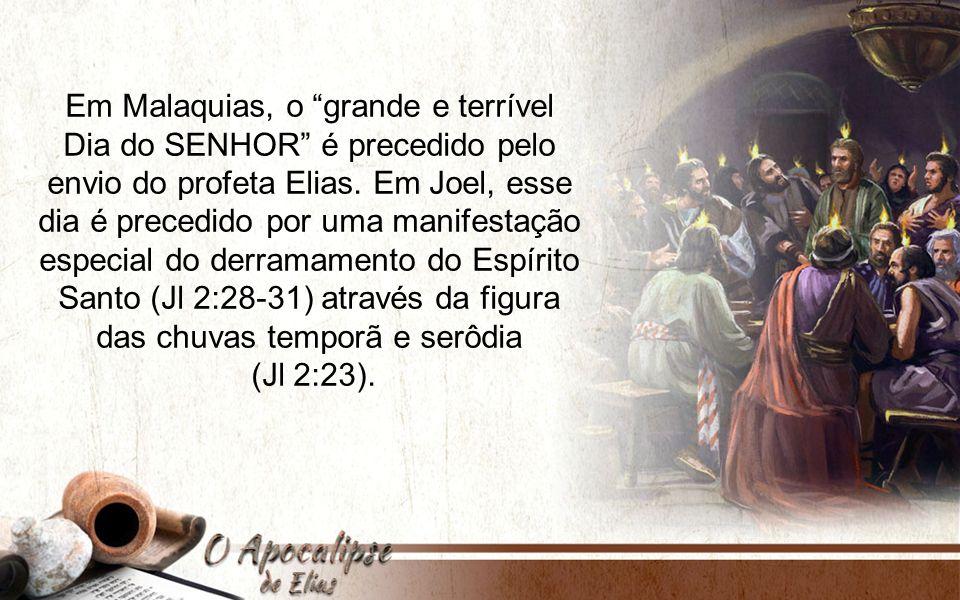 Em Malaquias, o grande e terrível Dia do SENHOR é precedido pelo envio do profeta Elias.