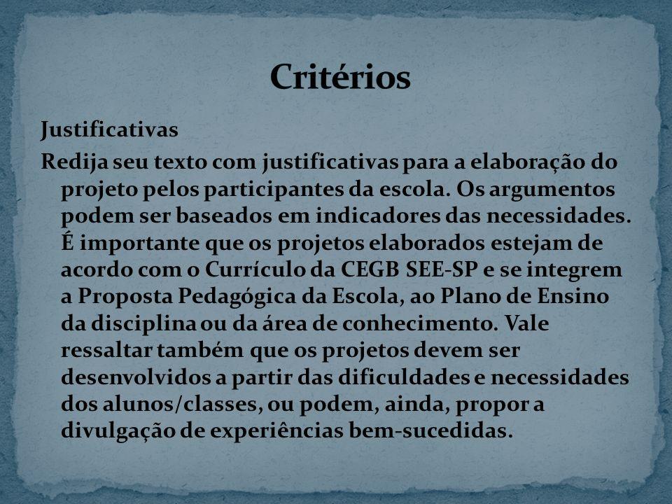 Justificativas Redija seu texto com justificativas para a elaboração do projeto pelos participantes da escola.