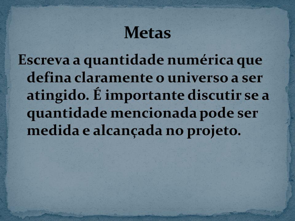 Escreva a quantidade numérica que defina claramente o universo a ser atingido.