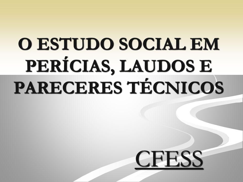 O ESTUDO SOCIAL EM PERÍCIAS, LAUDOS E PARECERES TÉCNICOS CFESS