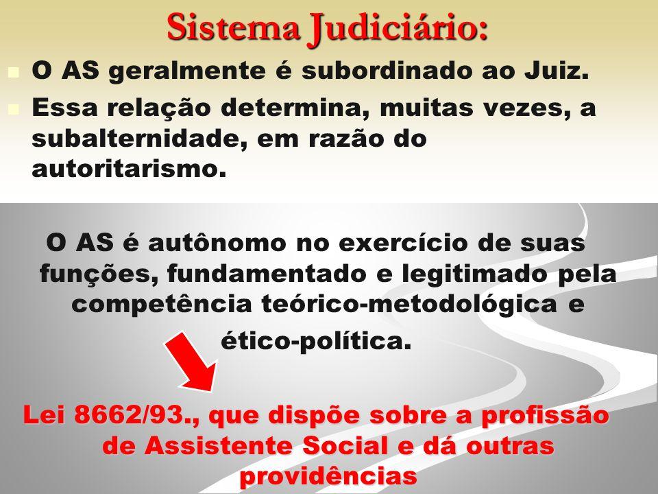 Sistema Judiciário: O AS geralmente é subordinado ao Juiz.