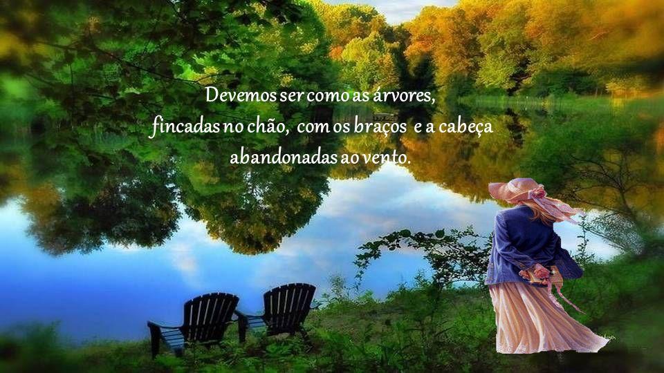 O coração é um sonhador, é preciso ter cuidado com ele. Se ele torna a vida mais suave, pode conduzir também a perdições. O coração não tem raízes e d