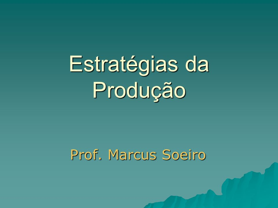 Estratégias da Produção Prof. Marcus Soeiro