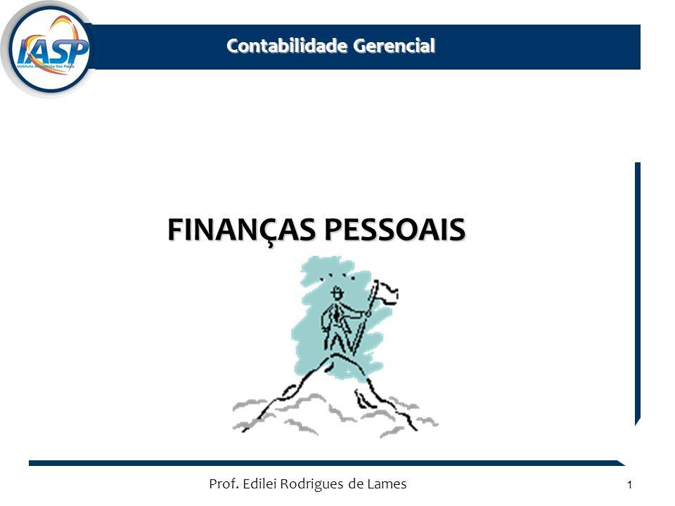 Prof. Edilei Rodrigues de Lames1 Contabilidade Gerencial Contabilidade Gerencial FINANÇAS PESSOAIS