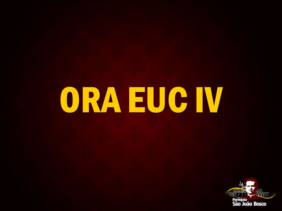 ORA EUC IV