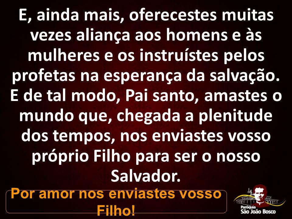 E, ainda mais, oferecestes muitas vezes aliança aos homens e às mulheres e os instruístes pelos profetas na esperança da salvação.