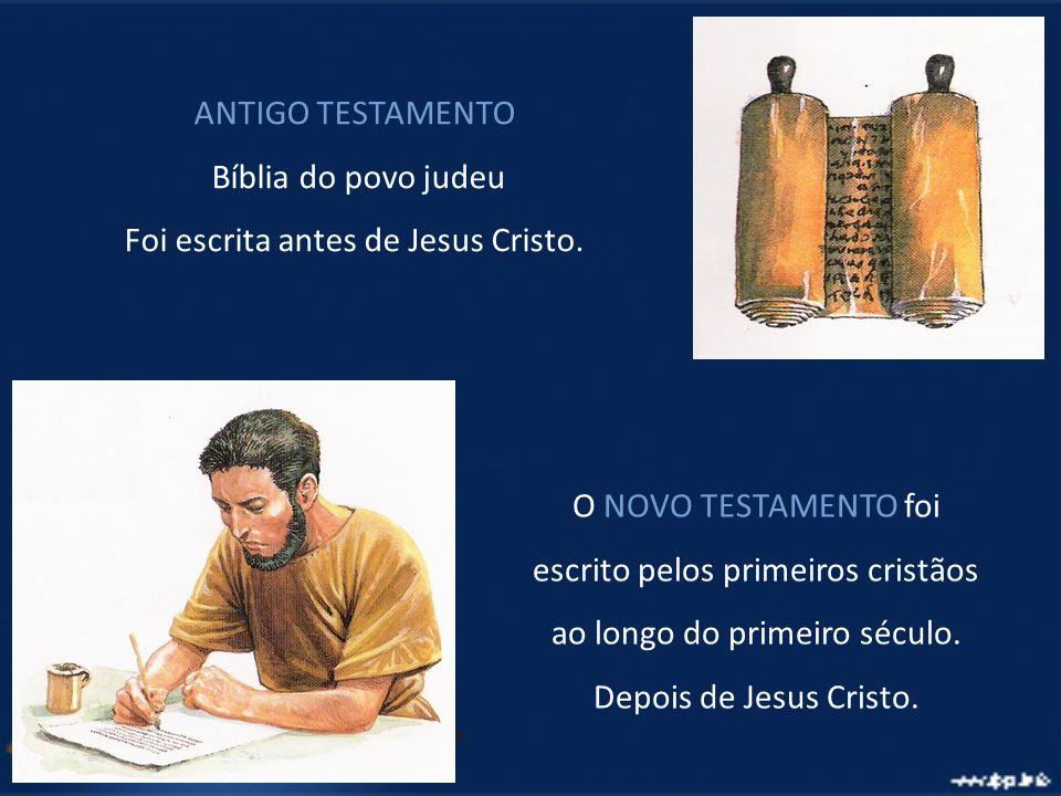 O NOVO TESTAMENTO foi escrito pelos primeiros cristãos ao longo do primeiro século. Depois de Jesus Cristo. ANTIGO TESTAMENTO Bíblia do povo judeu Foi