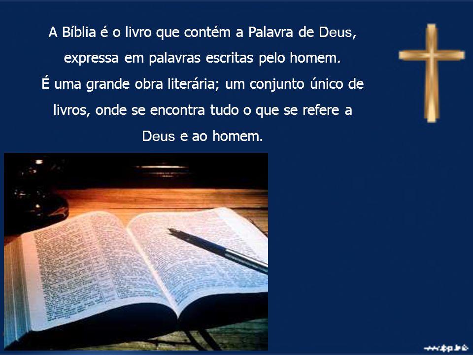 A Bíblia é o livro que contém a Palavra de Deus, expressa em palavras escritas pelo homem. É uma grande obra literária; um conjunto único de livros, o