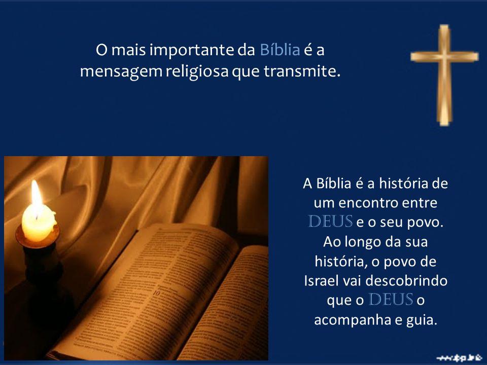 O mais importante da Bíblia é a mensagem religiosa que transmite. A Bíblia é a história de um encontro entre Deus e o seu povo. Ao longo da sua histór