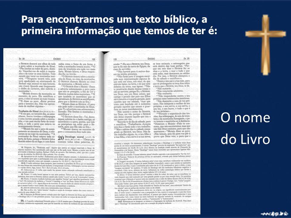 Para encontrarmos um texto bíblico, a primeira informação que temos de ter é: O nome do Livro