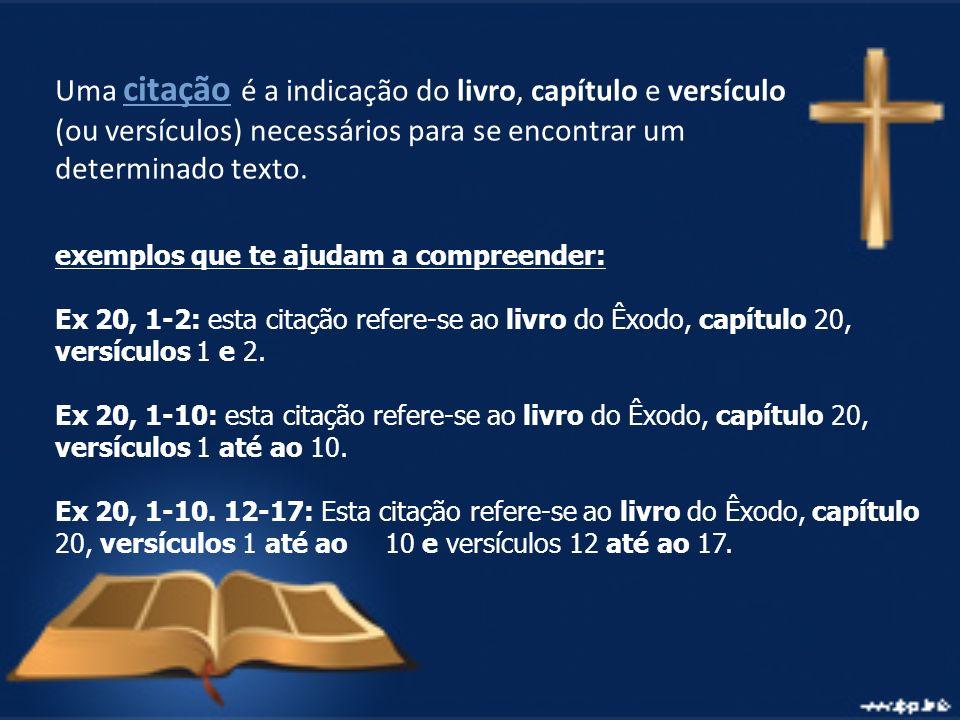Uma citação é a indicação do livro, capítulo e versículo (ou versículos) necessários para se encontrar um determinado texto. exemplos que te ajudam a