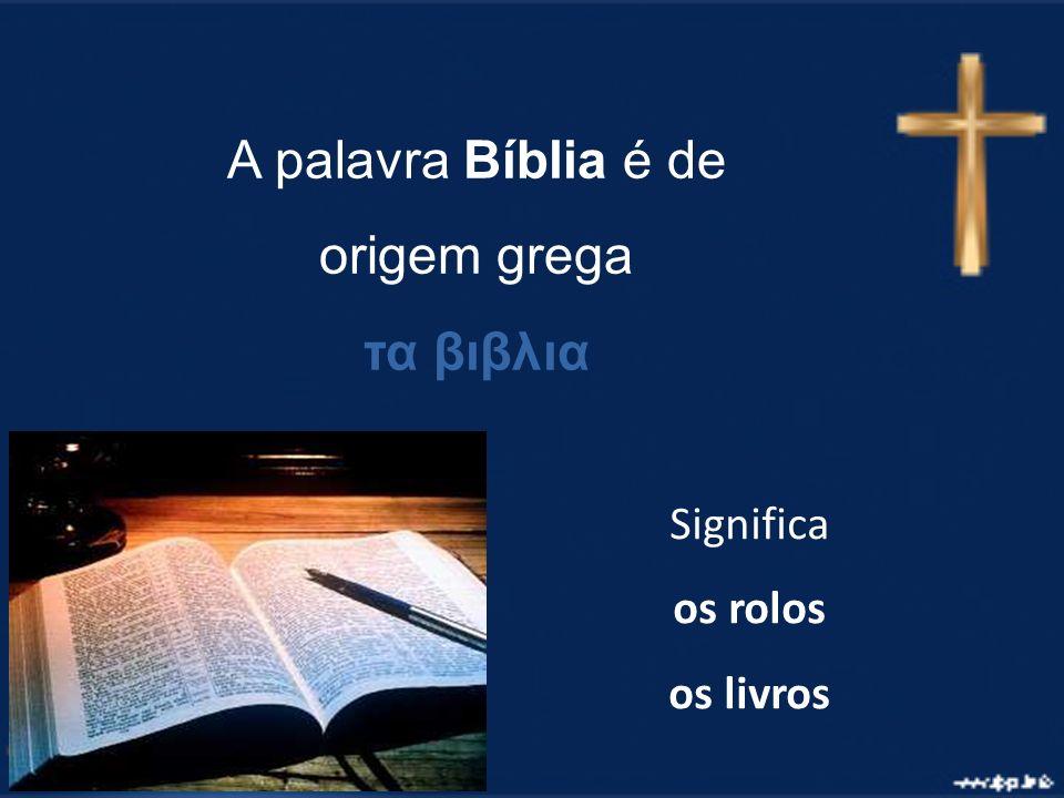 A palavra Bíblia é de origem grega τα βιβλια Significa os rolos os livros