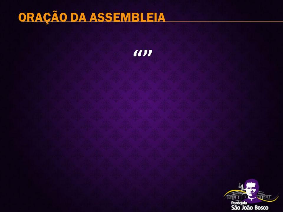 """"""""""" ORAÇÃO DA ASSEMBLEIA"""