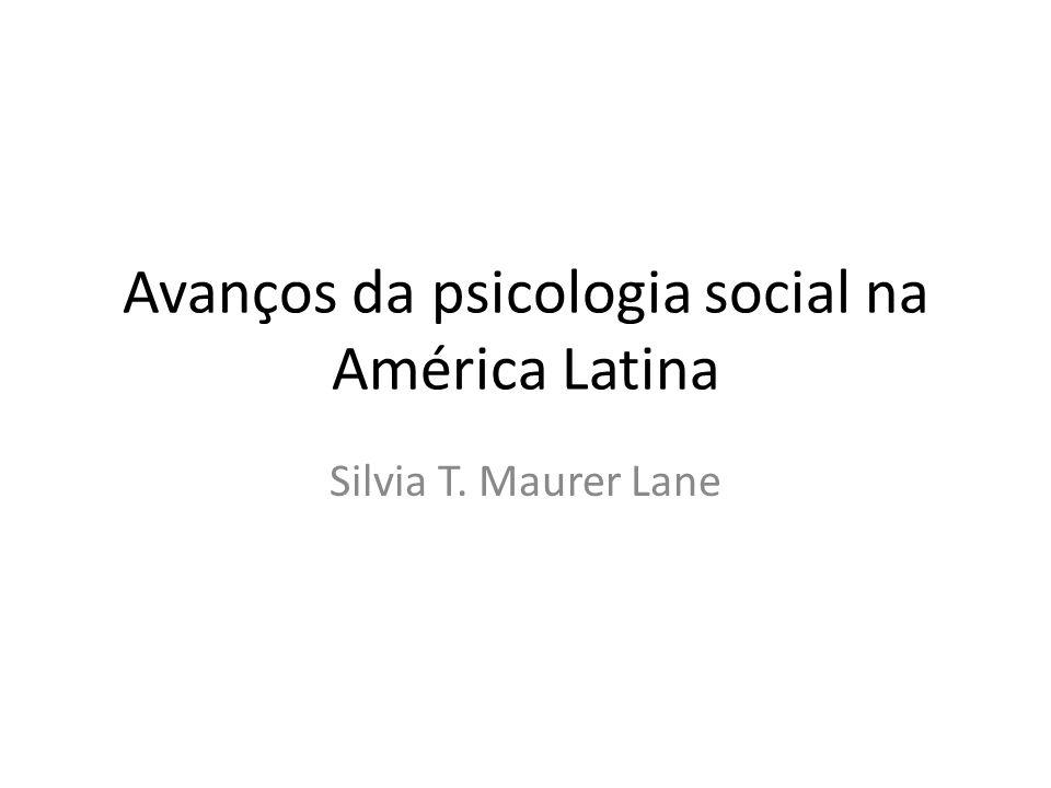 Avanços da psicologia social na América Latina Silvia T. Maurer Lane