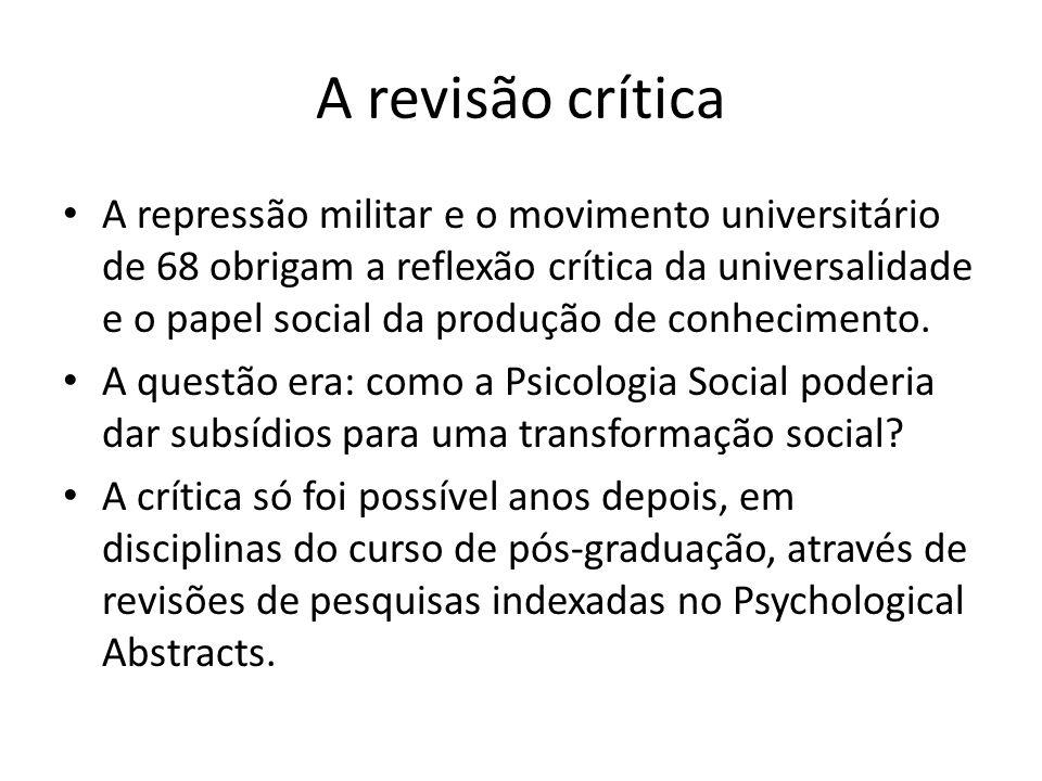 A revisão crítica A repressão militar e o movimento universitário de 68 obrigam a reflexão crítica da universalidade e o papel social da produção de conhecimento.