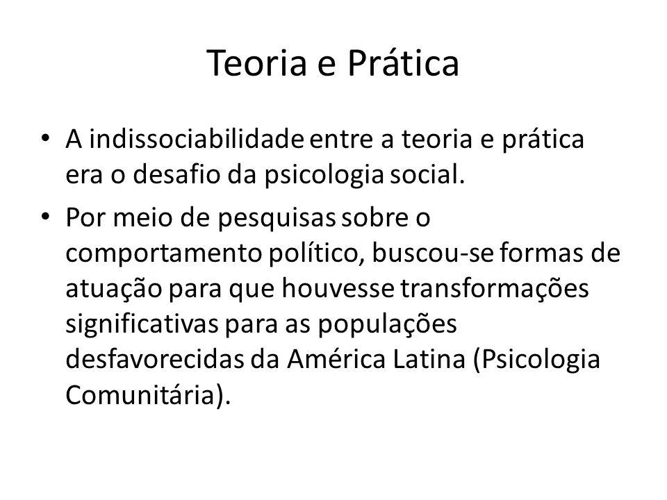 Teoria e Prática A indissociabilidade entre a teoria e prática era o desafio da psicologia social.