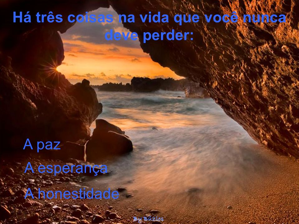 Há três coisas na vida que você nunca deve perder: A esperança A paz A honestidade By Búzios