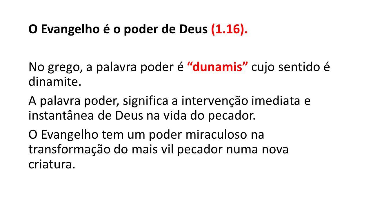 """O Evangelho é o poder de Deus (1.16). No grego, a palavra poder é """"dunamis"""" cujo sentido é dinamite. A palavra poder, significa a intervenção imediata"""