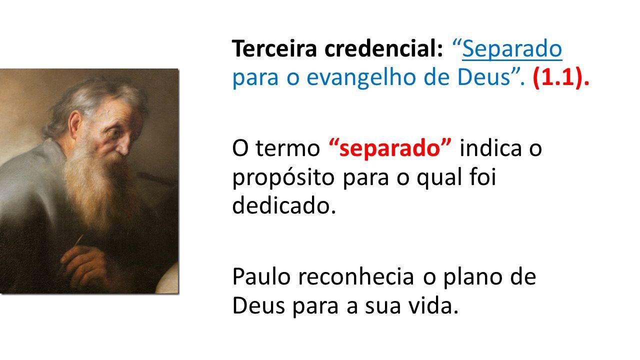 """Terceira credencial: """"Separado para o evangelho de Deus"""". (1.1). O termo """"separado"""" indica o propósito para o qual foi dedicado. Paulo reconhecia o pl"""