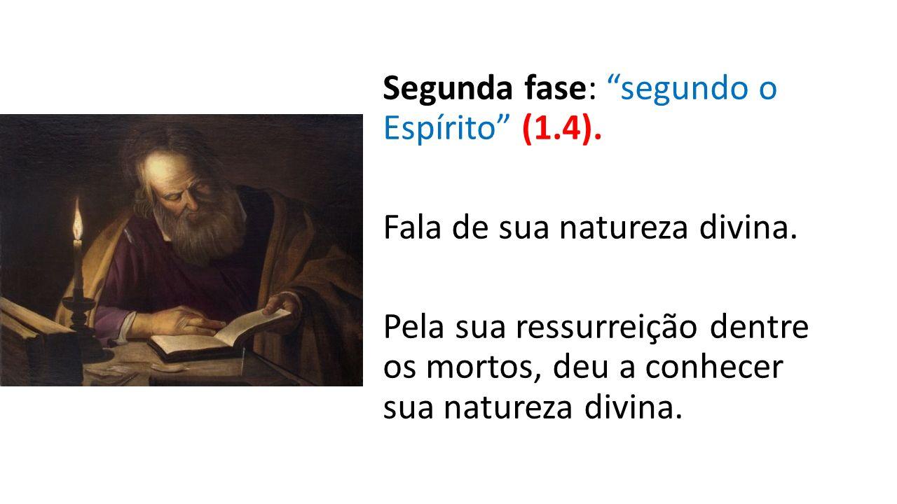 """Segunda fase: """"segundo o Espírito"""" (1.4). Fala de sua natureza divina. Pela sua ressurreição dentre os mortos, deu a conhecer sua natureza divina."""