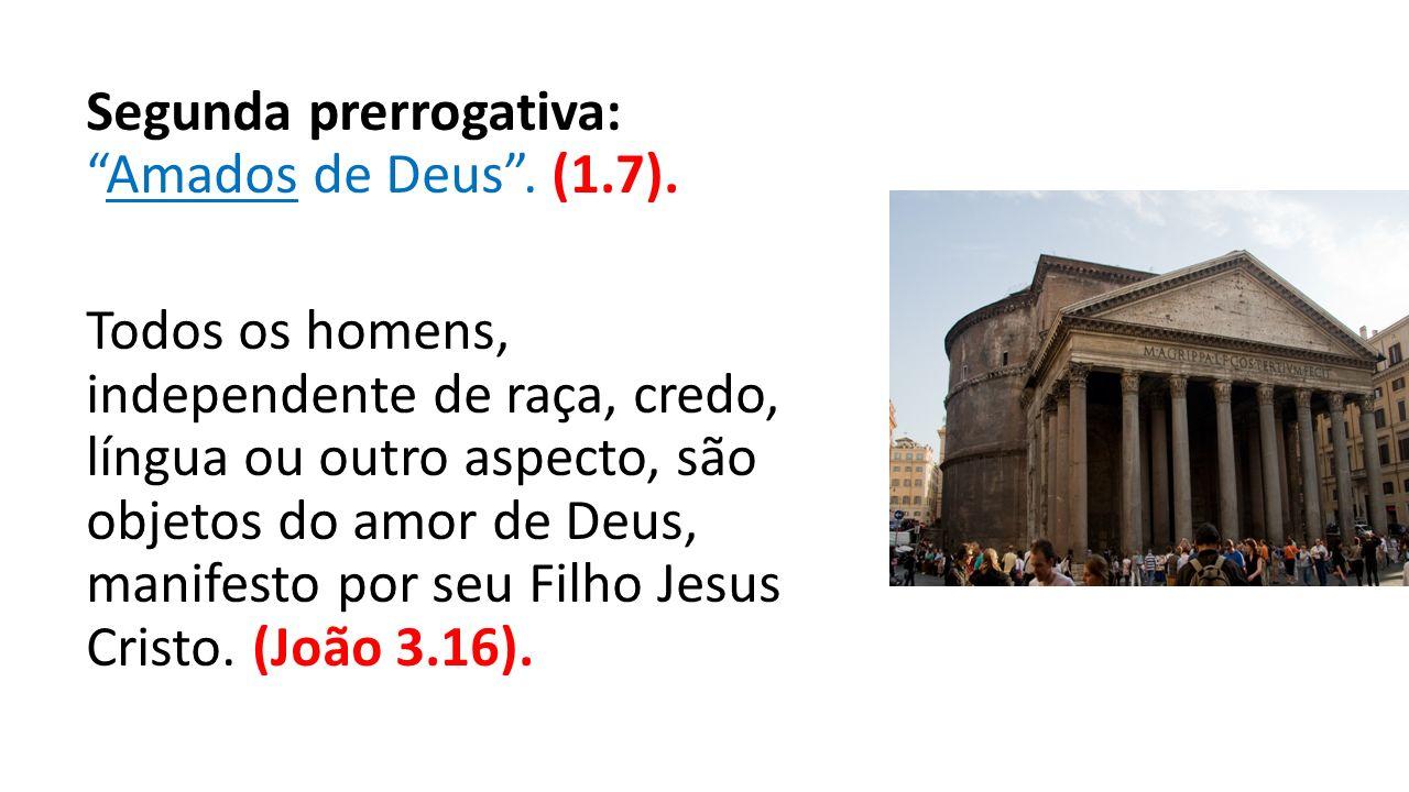 Segunda prerrogativa: Amados de Deus .(1.7).