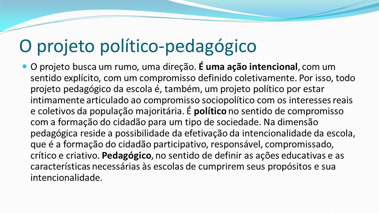 O projeto político-pedagógico O projeto busca um rumo, uma direção. É uma ação intencional, com um sentido explícito, com um compromisso definido cole