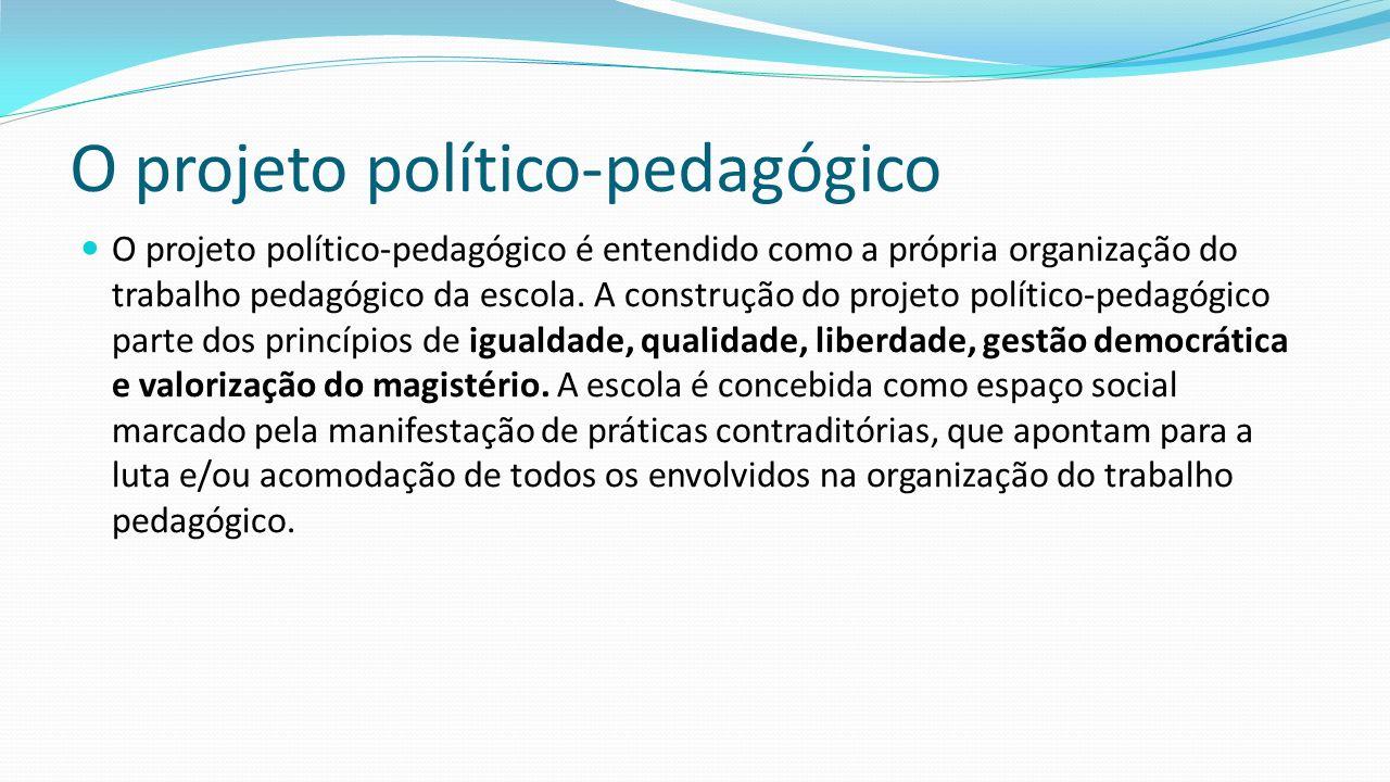 O projeto político-pedagógico O projeto político-pedagógico é entendido como a própria organização do trabalho pedagógico da escola. A construção do p