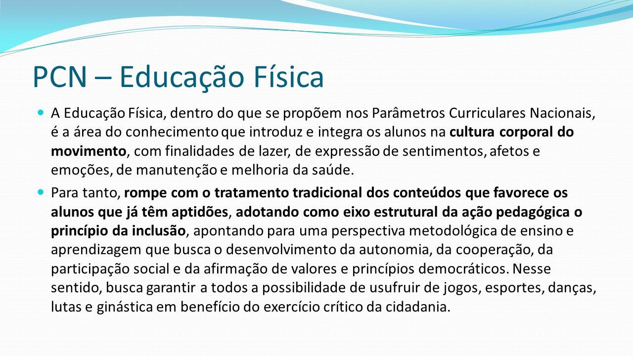 PCN – Educação Física A Educação Física, dentro do que se propõem nos Parâmetros Curriculares Nacionais, é a área do conhecimento que introduz e integ