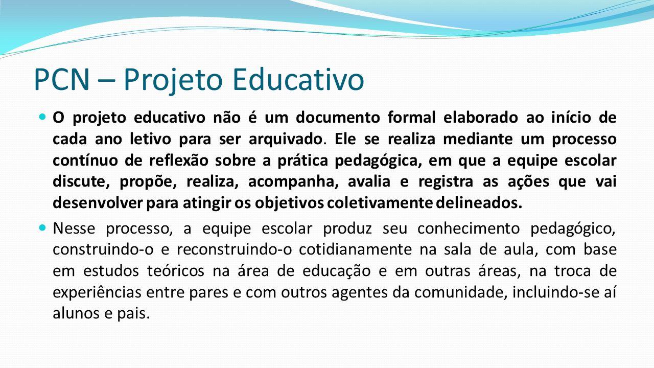 PCN – Projeto Educativo O projeto educativo não é um documento formal elaborado ao início de cada ano letivo para ser arquivado. Ele se realiza median
