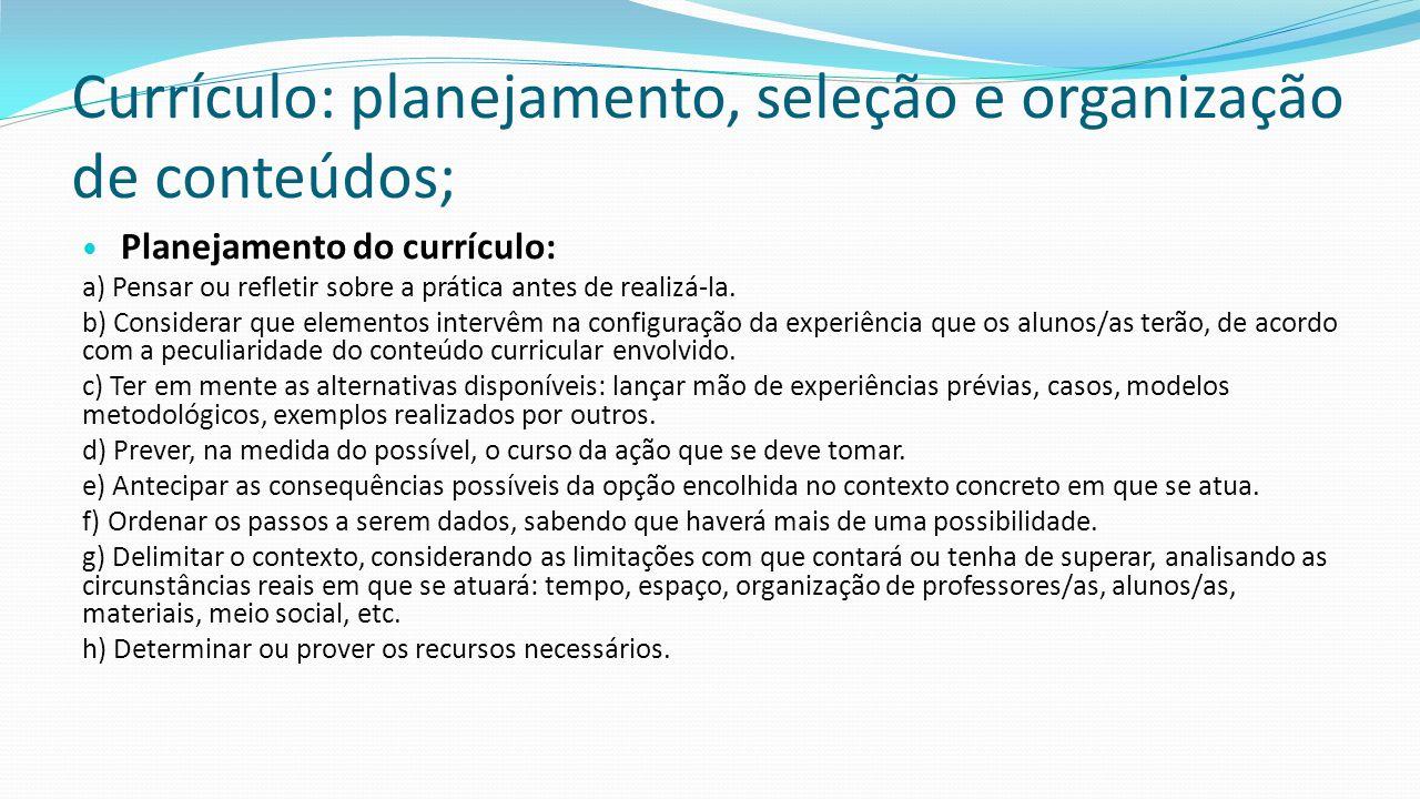 Currículo: planejamento, seleção e organização de conteúdos; Planejamento do currículo: a) Pensar ou refletir sobre a prática antes de realizá‐la. b)
