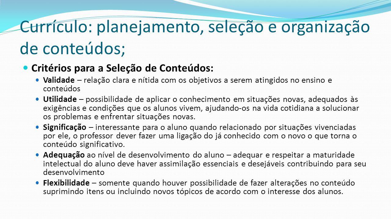 Currículo: planejamento, seleção e organização de conteúdos; Critérios para a Seleção de Conteúdos: Validade – relação clara e nítida com os objetivos