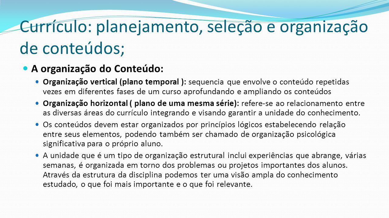 Currículo: planejamento, seleção e organização de conteúdos; A organização do Conteúdo: Organização vertical (plano temporal ): sequencia que envolve
