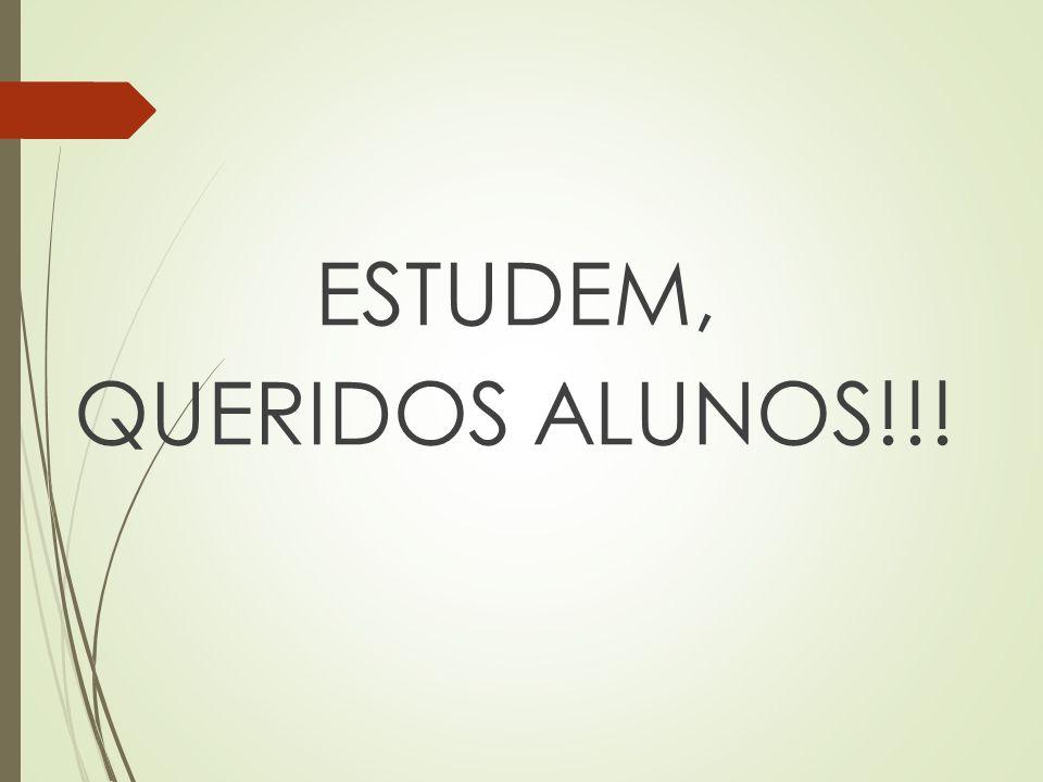 ESTUDEM, QUERIDOS ALUNOS!!!
