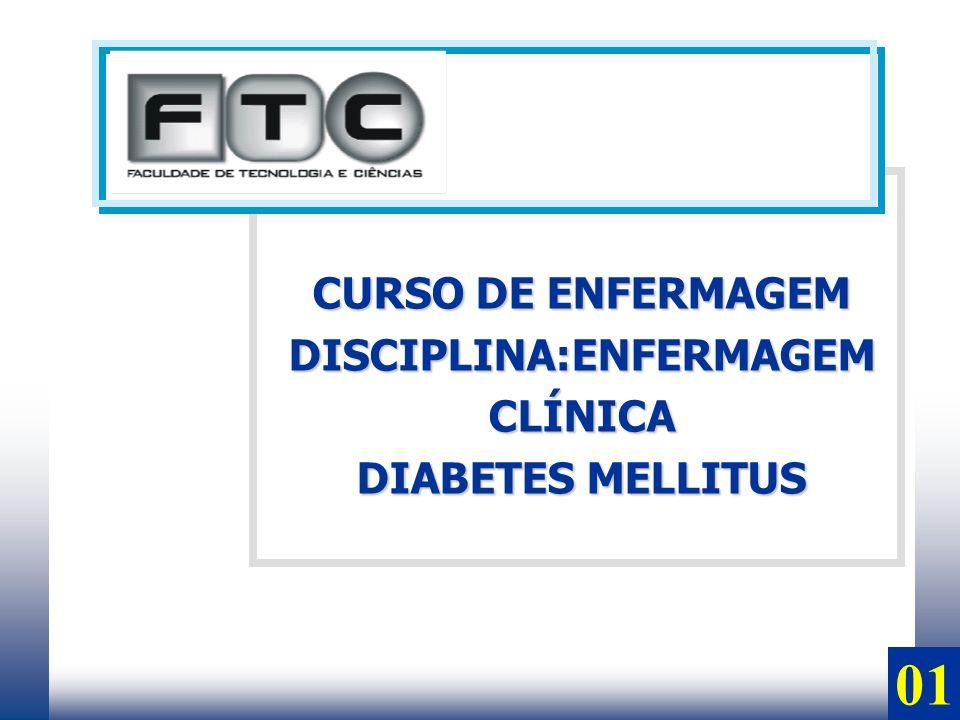 01 CURSO DE ENFERMAGEM DISCIPLINA:ENFERMAGEMCLÍNICA DIABETES MELLITUS