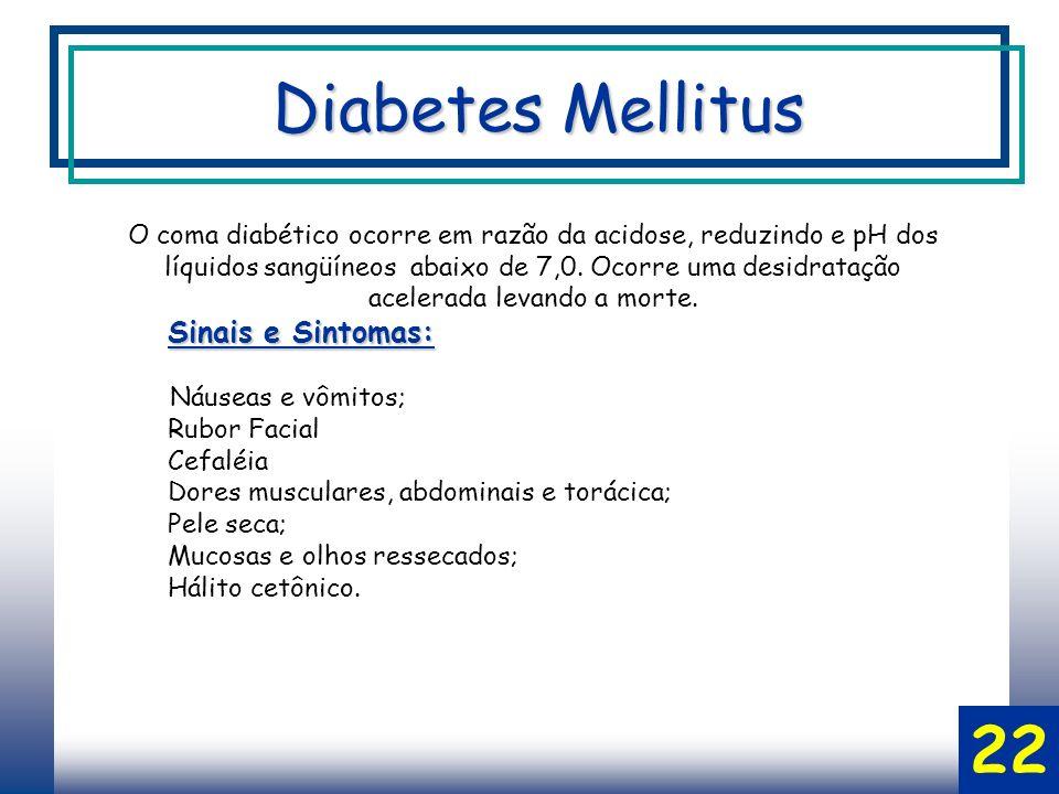 O coma diabético ocorre em razão da acidose, reduzindo e pH dos líquidos sangüíneos abaixo de 7,0.